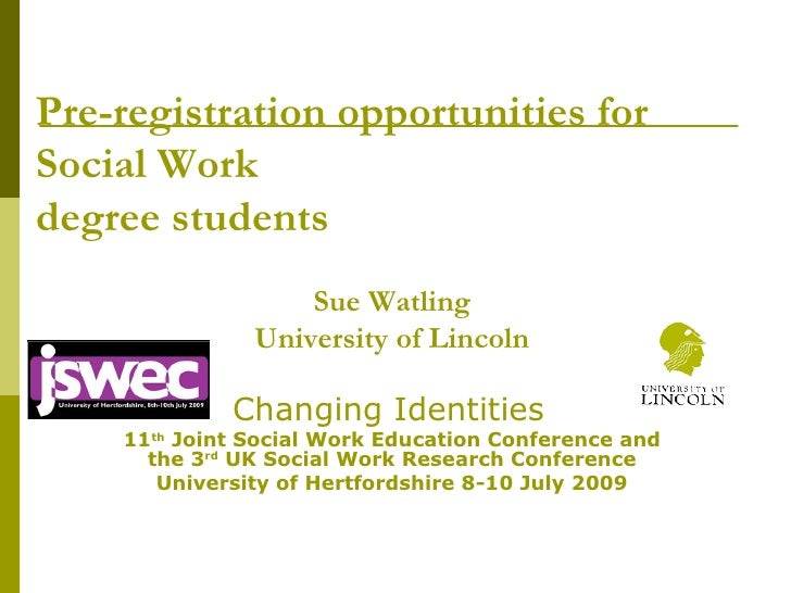 Pre-registration opportunities for Social Work  degree students Sue Watling University of Lincoln Changing Identities   11...
