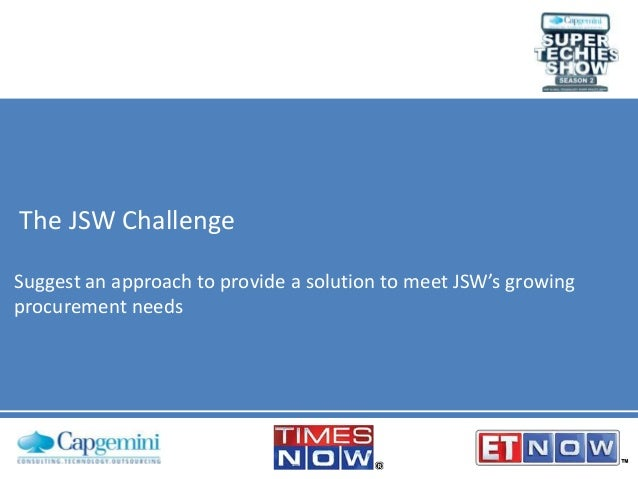The JSW Challenge Suggest an approach to provide a solution to meet JSW's growing procurement needs
