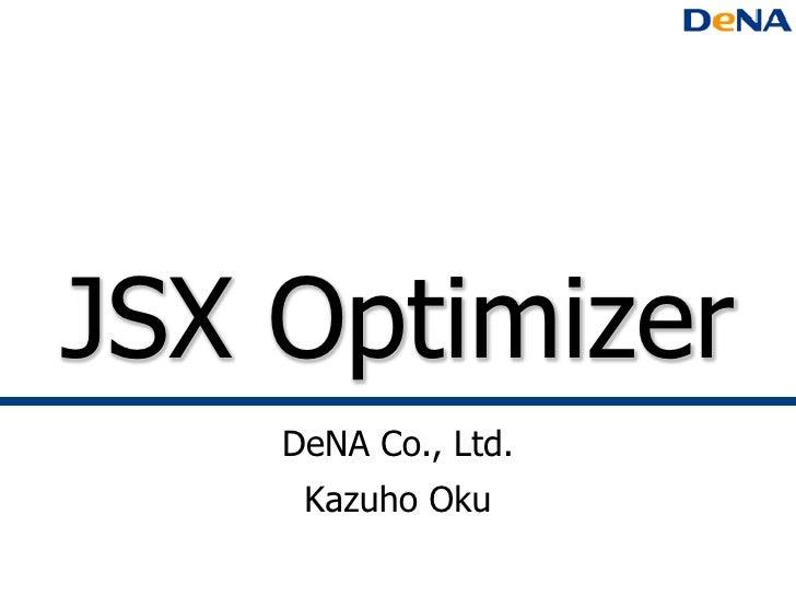 JSX Optimizer    DeNA Co., Ltd.     Kazuho Oku