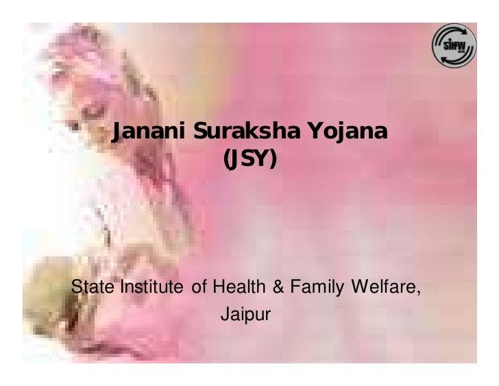 Janani Suraksha Yojana               (JSY)     State Institute of Health & Family Welfare,                     Jaipur