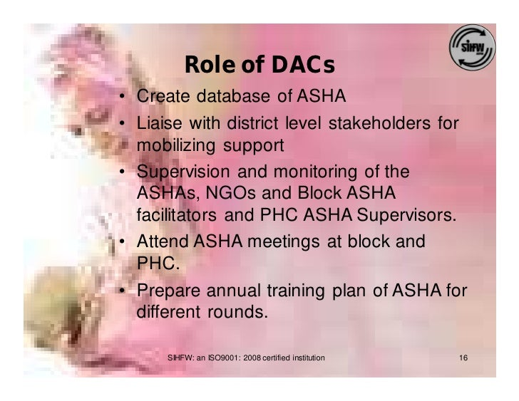 Role of DACs • Create database of ASHA • Liaise with district level stakeholders for   mobilizing support • Supervision an...