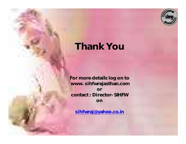 Thank You   For more details log on to www. sihfwrajasthan.com              or  contact : Director-SIHFW             on   ...