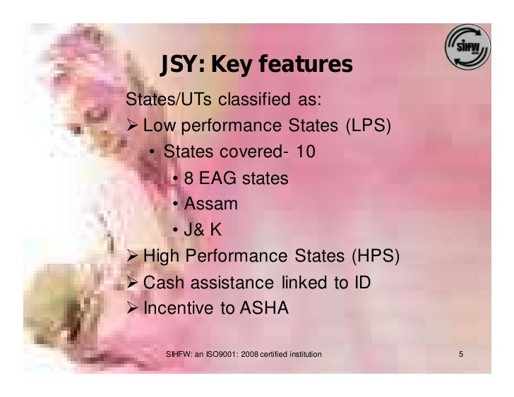 JSY: Key features States/UTs classified as: Ø Low performance States (LPS)    • States covered- 10       • 8 EAG states   ...