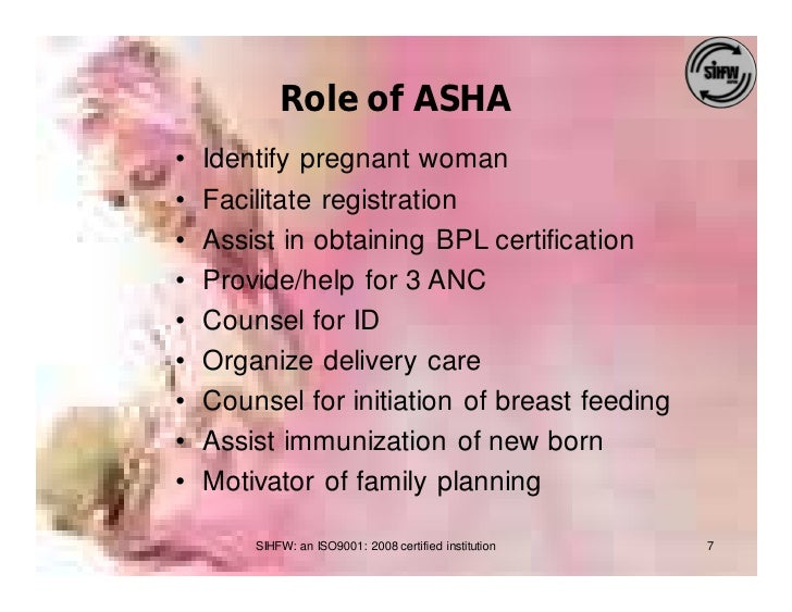 Role of ASHA •   Identify pregnant woman •   Facilitate registration •   Assist in obtaining BPL certification •   Provide...