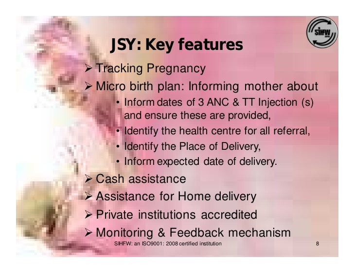 JSY: Key features Ø Tracking Pregnancy Ø Micro birth plan: Informing mother about      • Inform dates of 3 ANC & TT Inject...