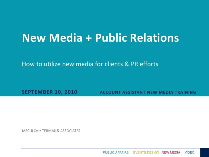 New Media + Public RelationsHow to utilize new media for clients & PR efforts<br />September 10, 2010<br />Account assista...