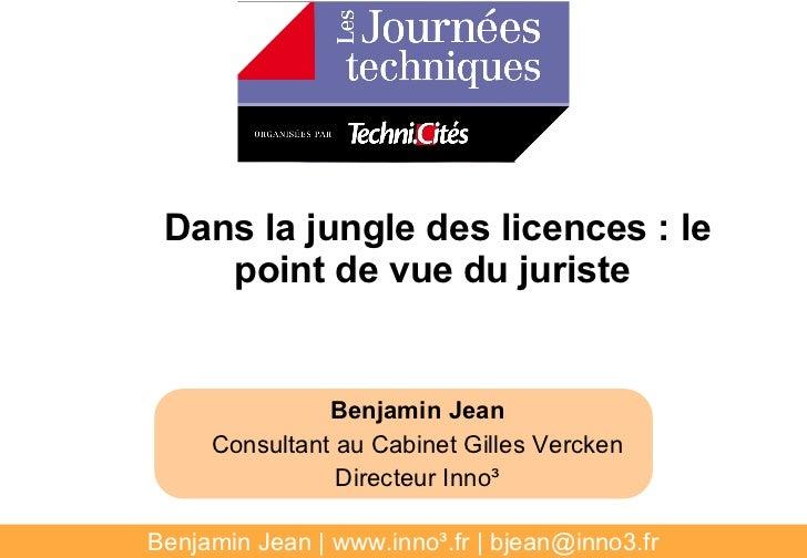 Dans la jungle des licences : le    point de vue du juriste               Benjamin Jean     Consultant au Cabinet Gilles V...
