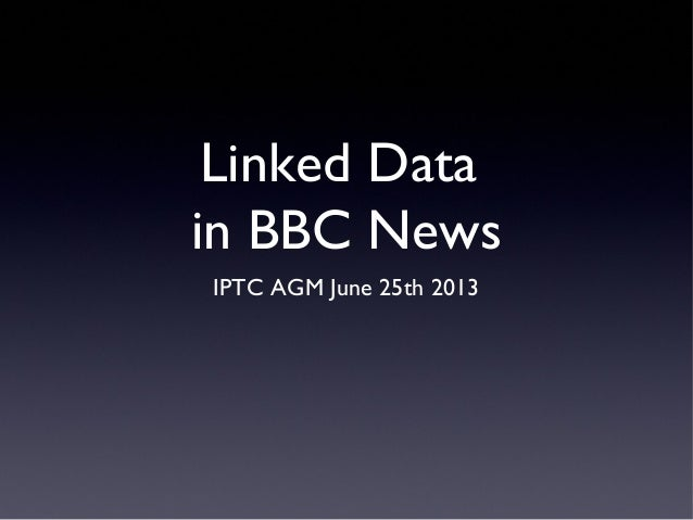Linked Data in BBC News IPTC AGM June 25th 2013
