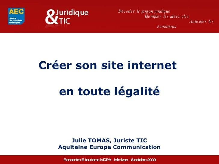 Créer son site internet  en toute légalité Julie TOMAS, Juriste TIC Aquitaine Europe Communication Décoder  le jargon juri...