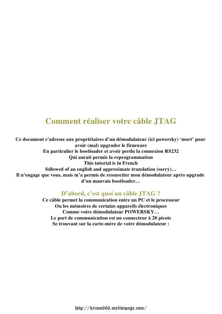 Comment réaliser votre câble JTAGCe document s'adresse aux propriétaires d'un démodulateur (ici powersky) 'mort' pour     ...