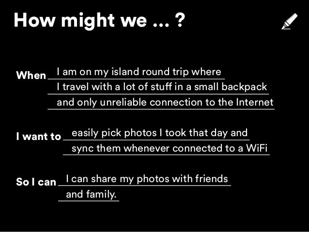 How might we … ? When I want to So I can I am on my island round trip where I travel with a lot of stuff in a small backpa...