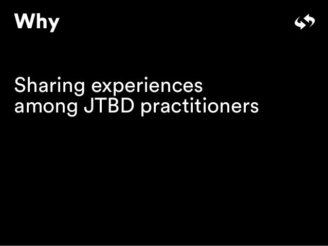 Why Sharing experiences among JTBD practitioners