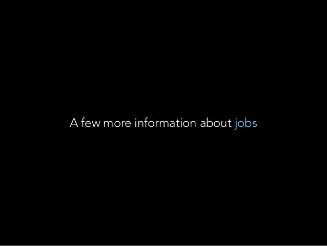 A few more information about jobs
