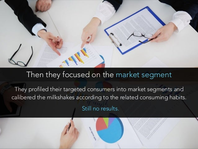 They profiled their targeted consumers into market segments and calibered the milkshakes according to the related consumin...