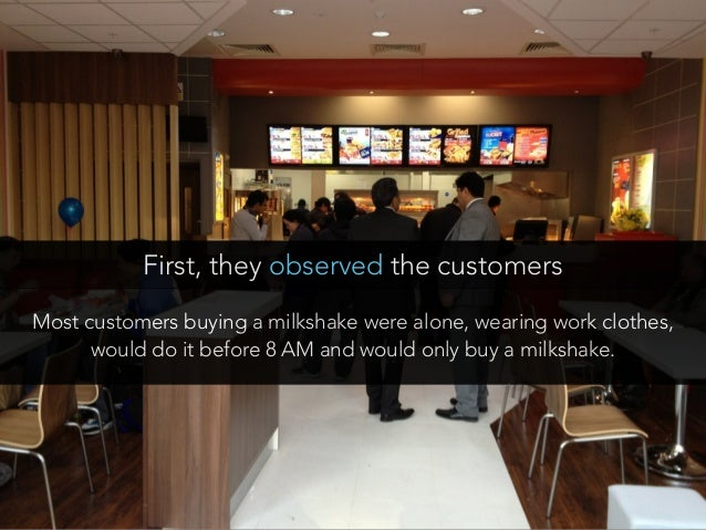 Most customers buying a milkshake were alone, wearing work clothes, would do it before 8 AM and would only buy a milkshake...