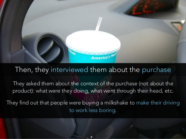 They asked them about the context of the purchase (not about the product): what were they doing, what went through their h...