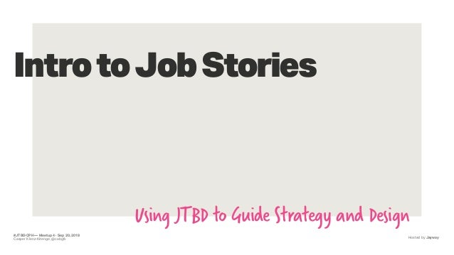 #JTBD·CPH — Meetup 4 · Sep 20, 2018 Casper Klenz-Kitenge, @cabgfx Using JTBD to Guide Strategy and Design IntrotoJobStorie...