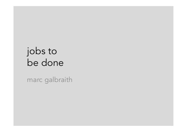 jobs to be done marc galbraith