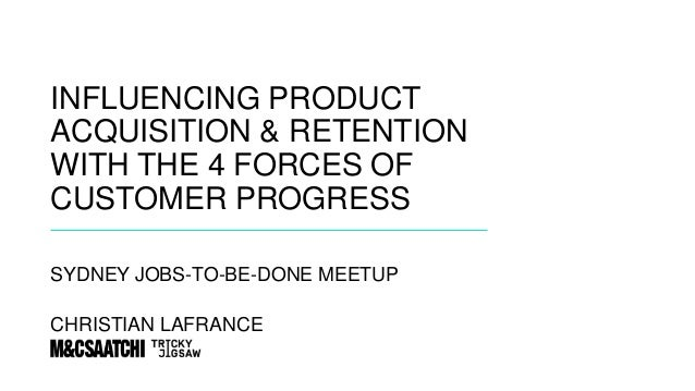 #jtbd @madeinlafrance @mcsaatchi @brainmates INFLUENCING PRODUCT ACQUISITION & RETENTION WITH THE 4 FORCES OF CUSTOMER PRO...