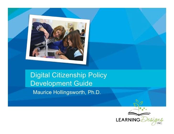Digital Citizenship PolicyDevelopment GuideMaurice Hollingsworth, Ph.D.