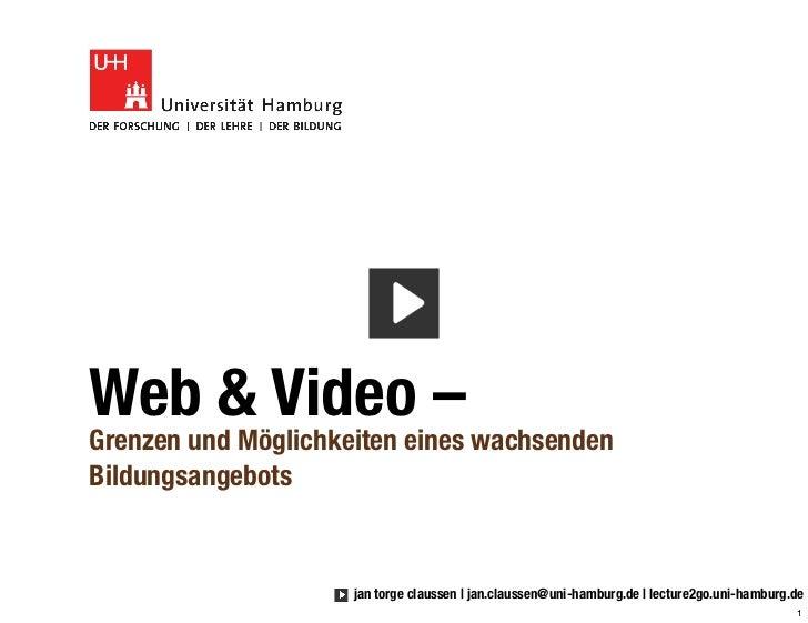 Web & Video –Grenzen und Möglichkeiten eines wachsendenBildungsangebots                     jan torge claussen | jan.claus...