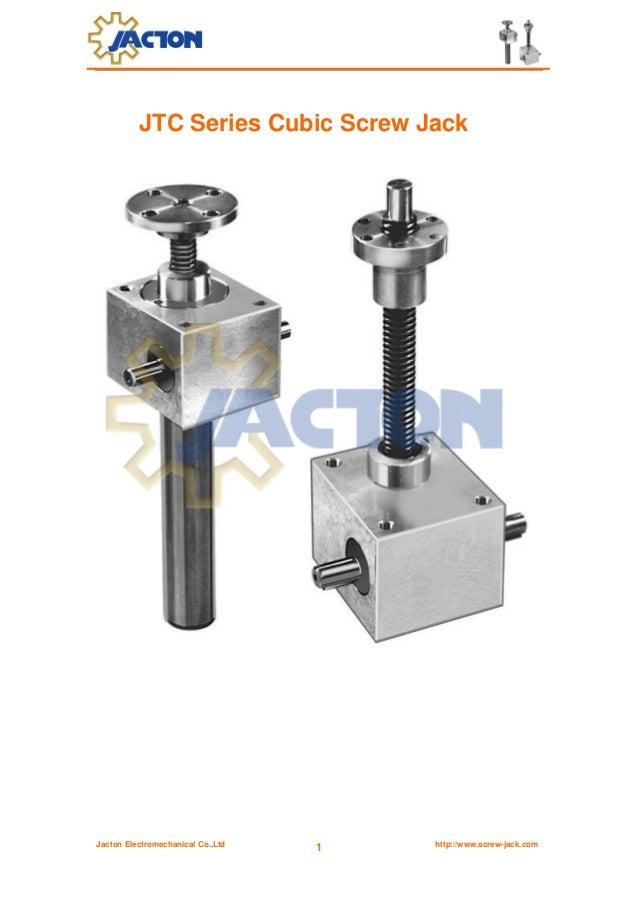 Jacton Electromechanical Co.,Ltd http://www.screw-jack.com1JTC Series Cubic Screw Jack