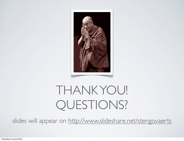 THANK YOU!                           QUESTIONS?           slides will appear on http://www.slideshare.net/stengovaerts  Tu...
