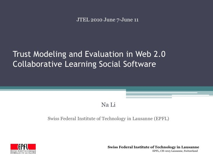 Trust Modeling and Evaluation in Web 2.0 Collaborative Learning Social Software<br />JTEL 2010 June 7-June 11<br />Na Li<b...
