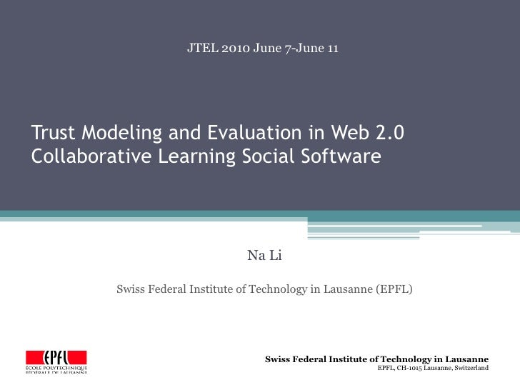 JTEL 2010 June 7-June 11Trust Modeling and Evaluation in Web 2.0Collaborative Learning Social Software                    ...