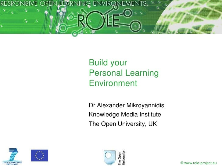 Build yourPersonal LearningEnvironmentDr Alexander MikroyannidisKnowledge Media InstituteThe Open University, UK          ...