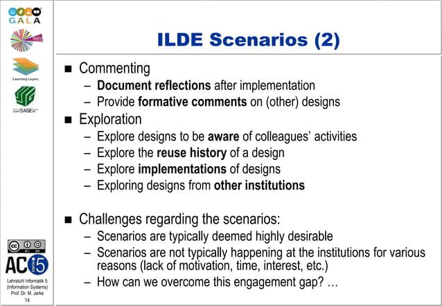 Lehrstuhl Informatik 5 (Information Systems) Prof. Dr. M. Jarke 14 ILDE Scenarios (2)  Commenting – Document reflections ...