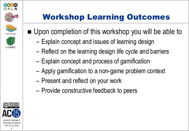 Lehrstuhl Informatik 5 (Information Systems) Prof. Dr. M. Jarke 2 Workshop Learning Outcomes  Upon completion of this wor...