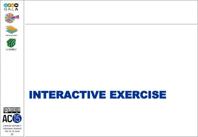 Lehrstuhl Informatik 5 (Information Systems) Prof. Dr. M. Jarke 26 INTERACTIVE EXERCISE