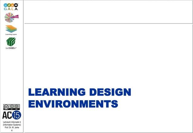 Lehrstuhl Informatik 5 (Information Systems) Prof. Dr. M. Jarke 4 LEARNING DESIGN ENVIRONMENTS