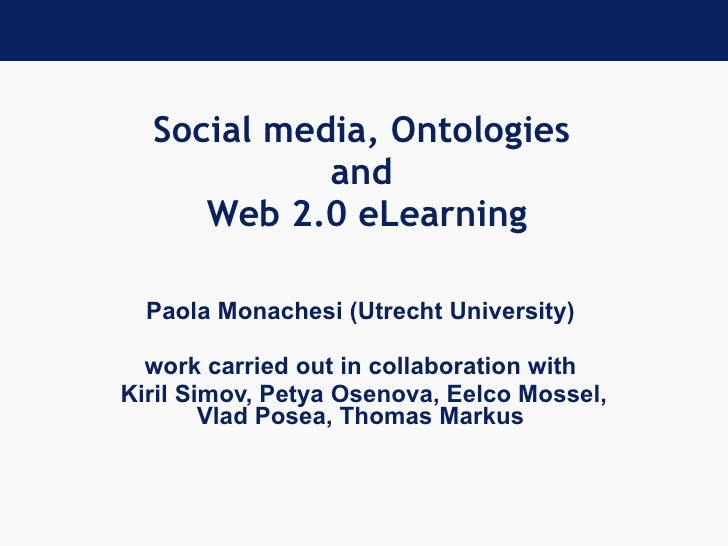 Social media, Ontologies  and  Web 2.0 eLearning Paola Monachesi (Utrecht University)  work carried out in collaboration w...