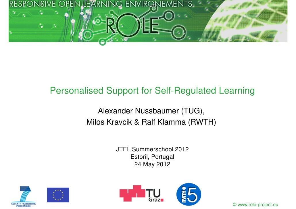 Personalised Support for Self-Regulated Learning           Alexander Nussbaumer (TUG),        Milos Kravcik & Ralf Klamma ...