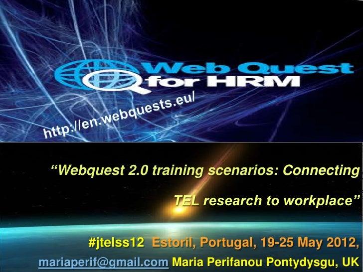 """Webquest 2.0 training scenarios: Connecting                     TEL research to workplace""       #jtelss12 Estoril, Portu..."