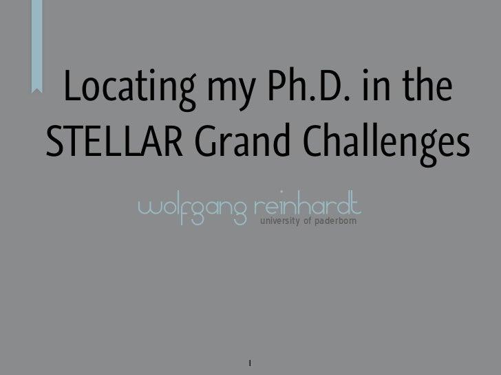 Locating my Ph.D. in theSTELLAR Grand Challenges     wolfgang reinhardt                 university of paderborn           ...