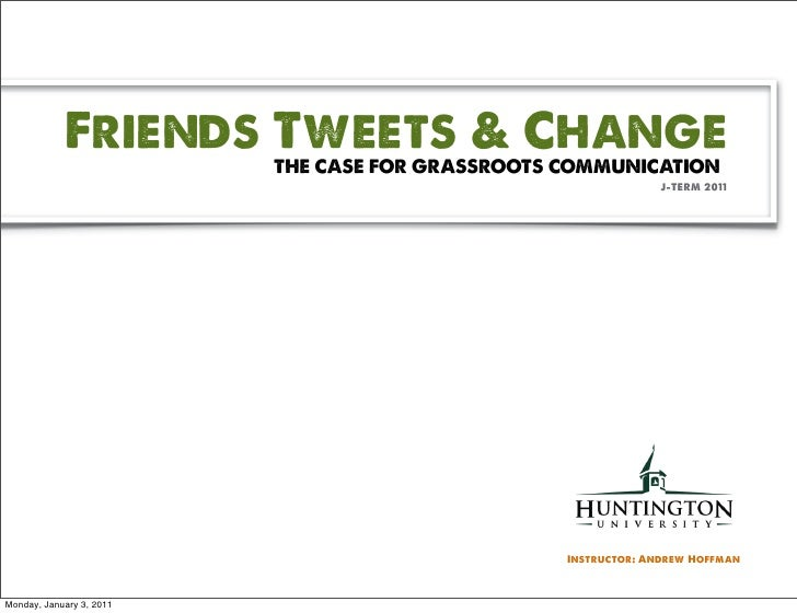 Friends Tweets & Change                          THE CASE FOR GRASSROOTS COMMUNICATION                                    ...