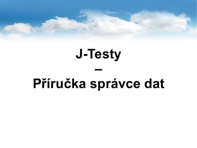 J-Testy – Příručka správce dat