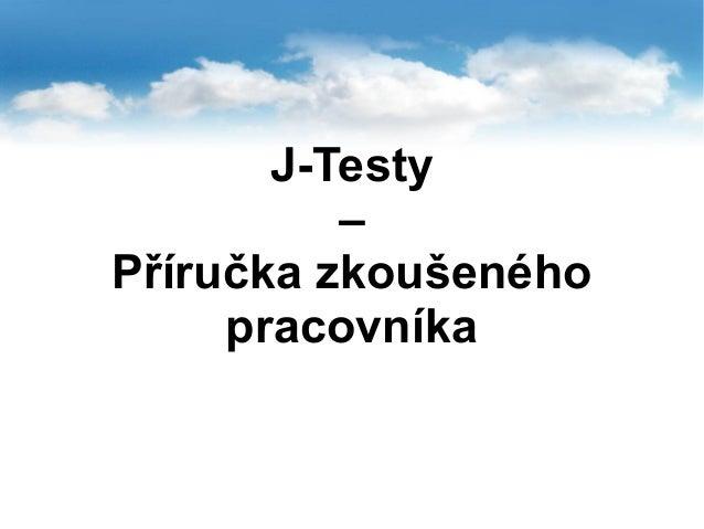 J-Testy – Příručka zkoušeného pracovníka