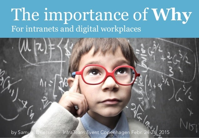 The importance of Why   For intranets and digital workplaces by Samuel Driessen - IntraTeam Event Copenhagen Febr. 24-26...