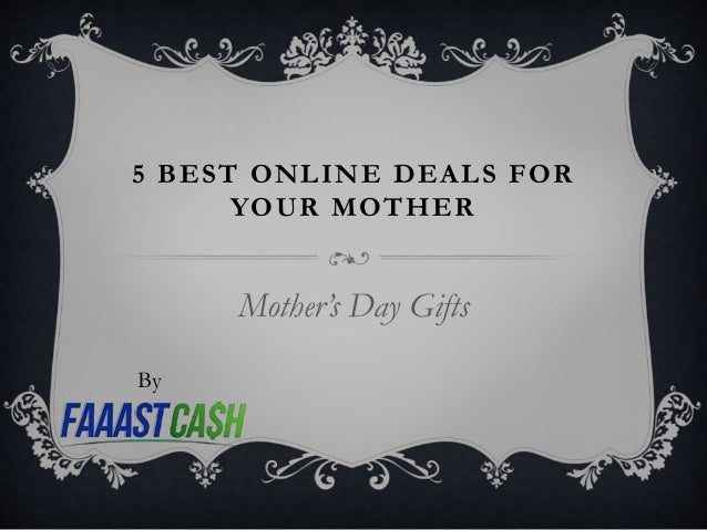 5 BEST ONLINE DEALS FOR YOUR MOTHER Mother's Day Gifts By