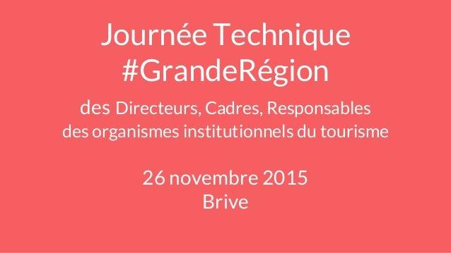 Journée Technique #GrandeRégion des Directeurs, Cadres, Responsables des organismes institutionnels du tourisme 26 novembr...