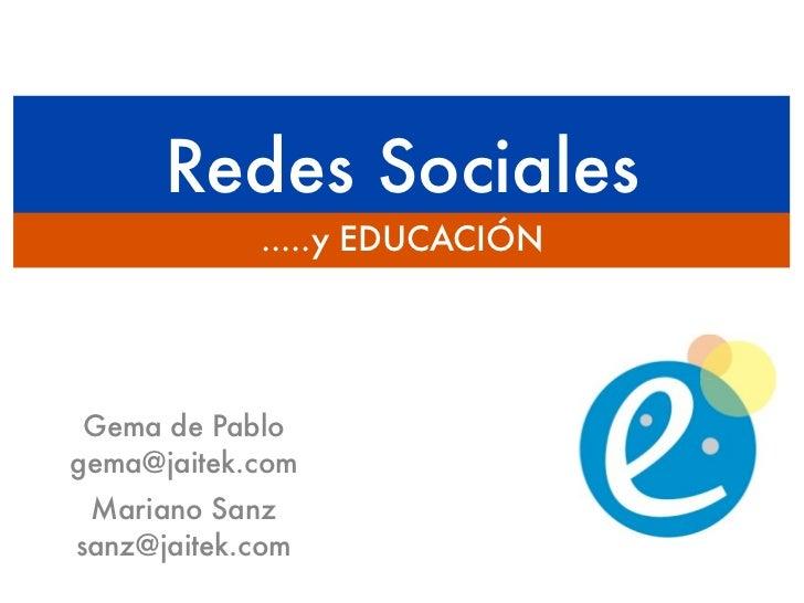 Redes Sociales            .....y EDUCACIÓN Gema de Pablogema@jaitek.com Mariano Sanzsanz@jaitek.com