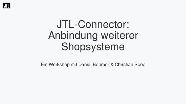 JTL-Connector: Anbindung weiterer Shopsysteme Ein Workshop mit Daniel Böhmer & Christian Spoo