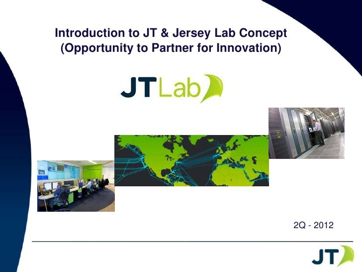 Introduction to JT & Jersey Lab Concept (Opportunity to Partner for Innovation)                                           ...