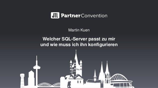 Martin Kuen Welcher SQL-Server passt zu mir und wie muss ich ihn konfigurieren