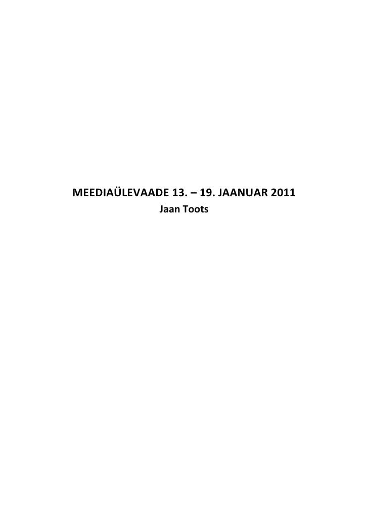 MEEDIAÜLEVAADE 13. – 19. JAANUAR 2011              Jaan Toots