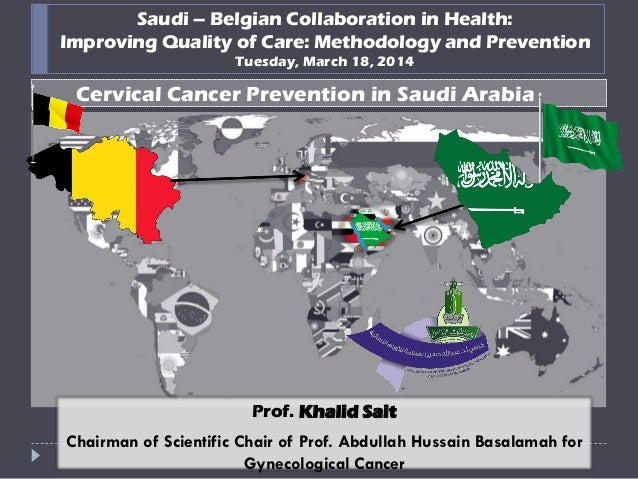 Saudi – Belgian Collaboration in Health: Improving Quality of Care: Methodology and Prevention Tuesday, March 18, 2014 Cer...